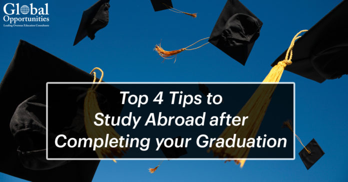 Top 4 Tips to Study Abroad after Completing your Graduation